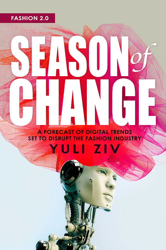 "In Season of Change, founder and Style Coalition CEO Yuli Ziv asks, ""Why does an everyday object used by the entire human race see so little innovation?"" For that answer, you'll have to pick up this in-depth analysis of tech's trends and fashion's future!"