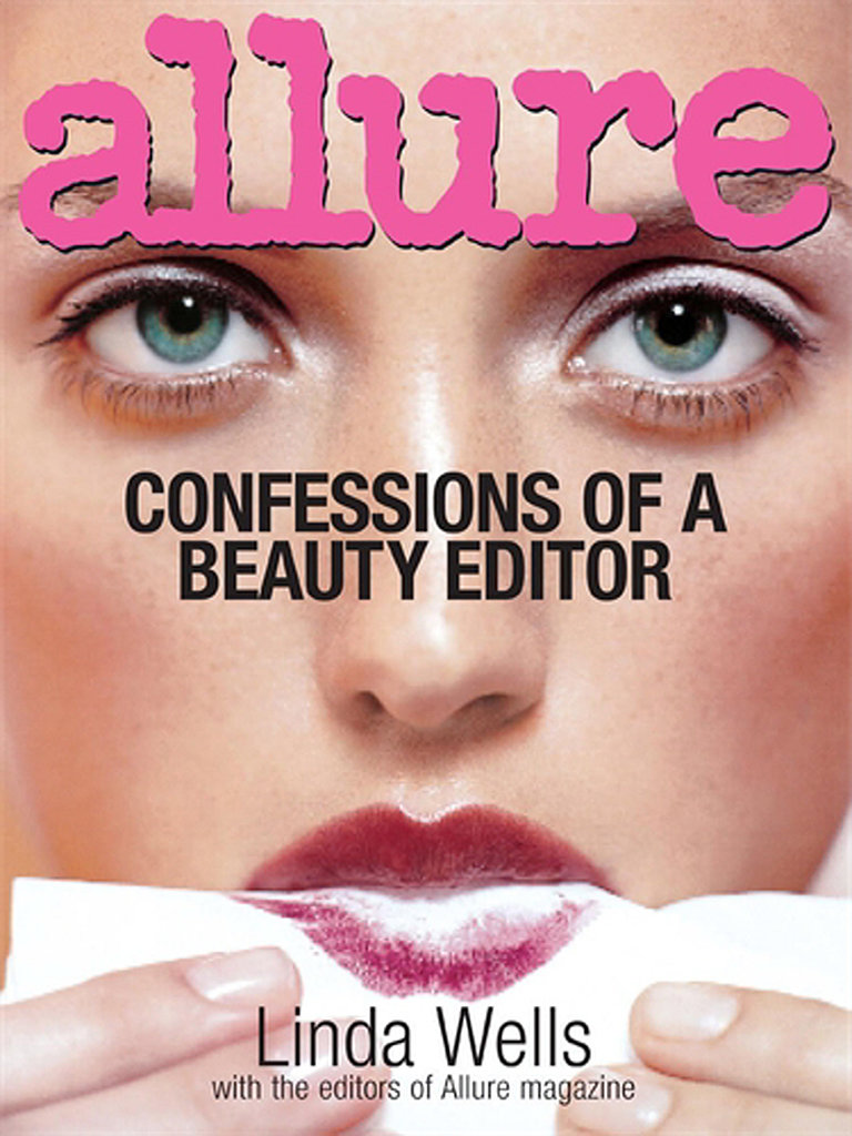 Everyone wants to know what it's really like being a beauty editor. Well, Allure magazine Editor in Chief Linda Wells spills secrets from skin care to body tips in Confessions of a Beauty Editor ($25).