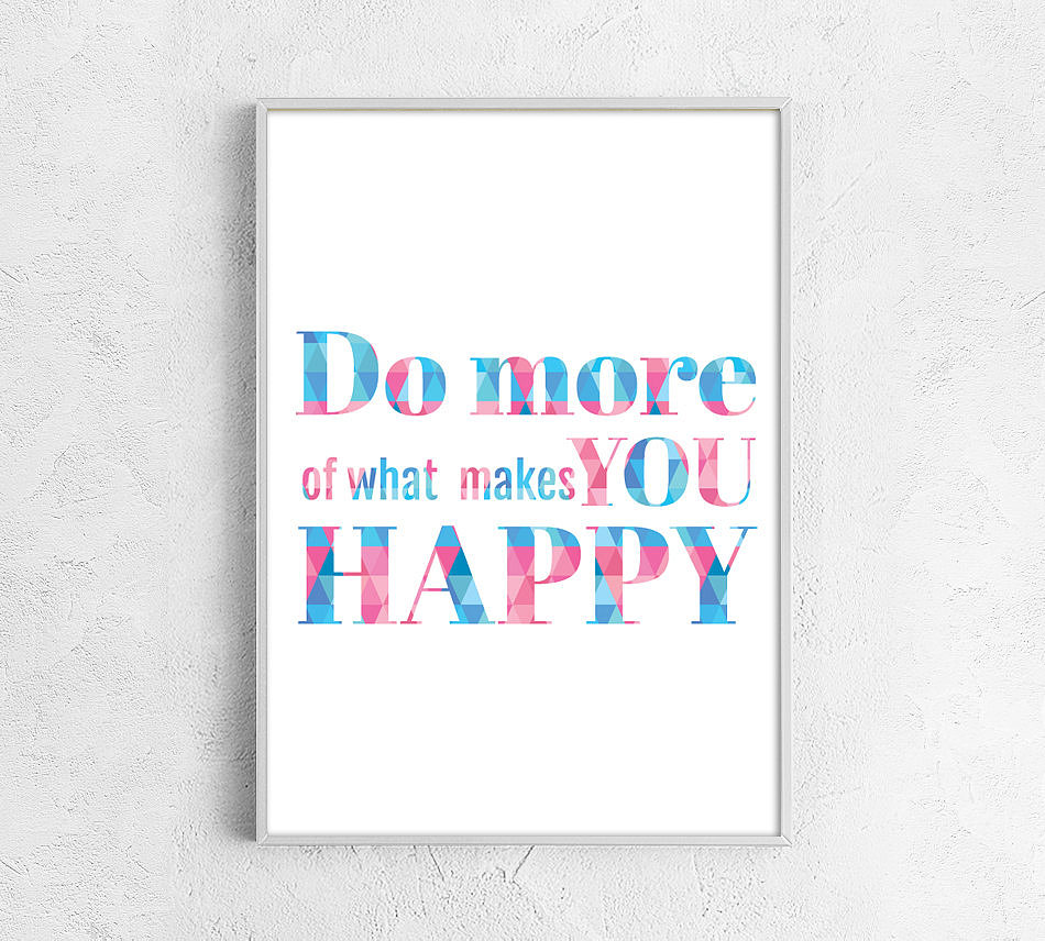 "Use this print ($17) to remind yourself to ""Do more of what makes you happy."""