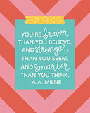"This inspiring print ($15) reads, ""You're braver than you believe, and stronger than you seem, and smarter than you think."""