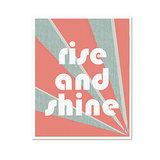 "It's one thing to rise, it's another to ""rise and shine,"" like this print ($17) reads."
