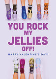 You rock my jellies off!