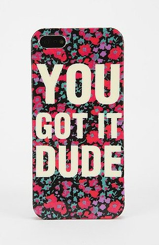 You Got It Dude iPhone 5 Case