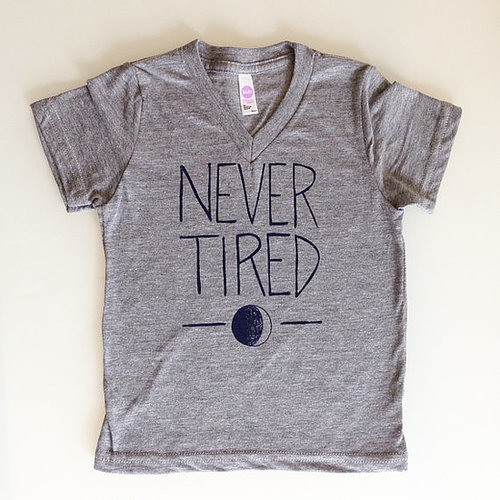 Never Tired Shirt