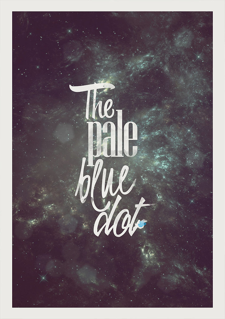 "If you're not interested in the whole speech, opt for this ""pale blue dot"" poster ($17) by Etsy user shuckledesigns."