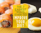 The 7 Easiest Ways Ever to Improve Your Diet