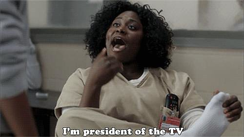 Because Taystee really IS the president of the TV.