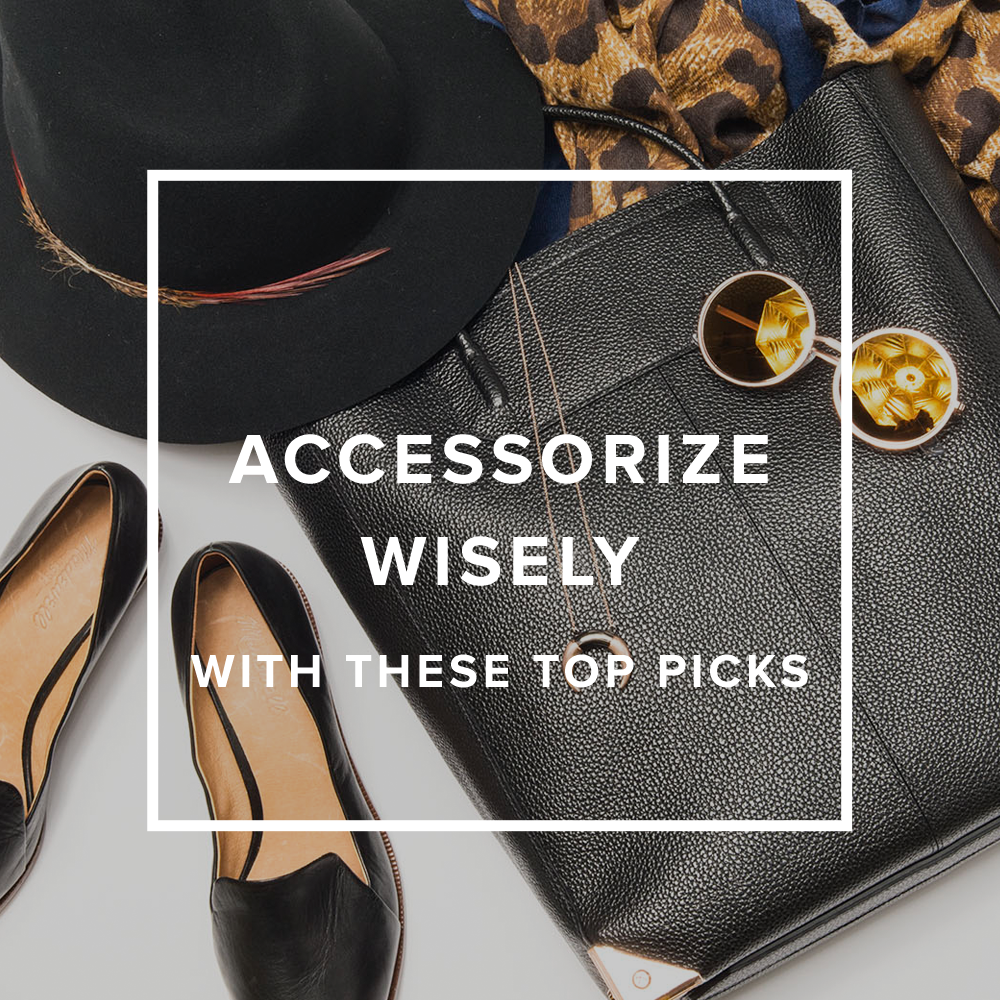 Shop Our Picks Accessorize Wisely