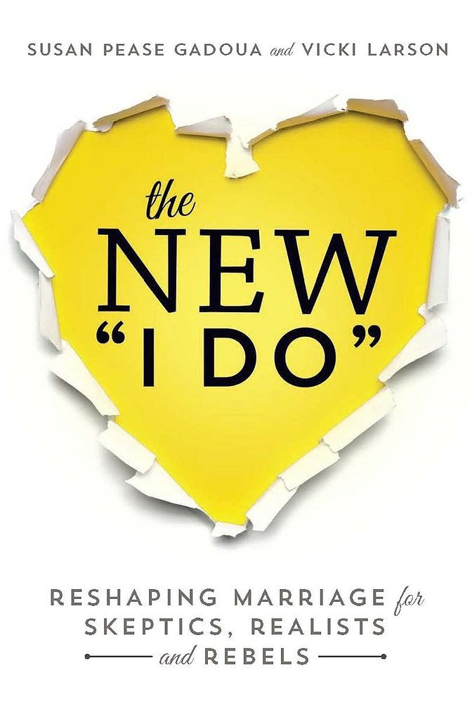 "The New ""I Do"": Reshaping Marriage For Skeptics, Realists and Rebels"