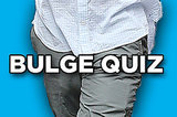 Can You Guess The Famous Bulge?