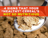 4 Signs That Your 'Healthy' Cereal's Not So Nutritious