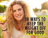 10 Ways to Keep the Weight Off For Good