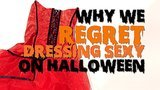 Reasons You Should Not Dress Sexy For Halloween | Video