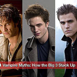 Vampire Myths: How the Big 3 Stack Up