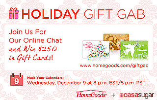 Join CasaSugar and HomeGoods For Our Online Gift Gab Chat and Win $250 in Prizes!