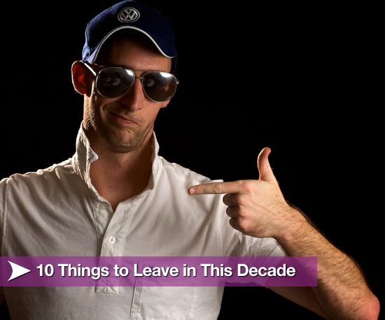 10 Things We&#039;d Like to Leave in This Decade