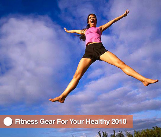Fitness Gear For Your Healthy 2010