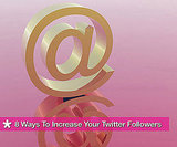 8 Ways to Increase Your Twitter Followers (Without Using Spam)