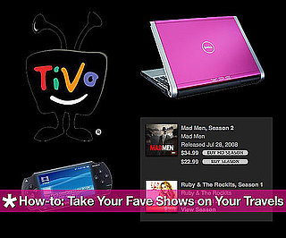 How To: Take Your Fave Shows on Your Travels