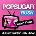 Introducing PopSugar Rush!