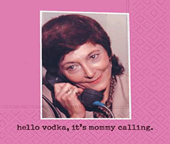 Hello Vodka, It's Mommy Calling
