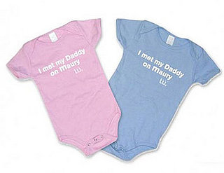 "Product of the Day: ""I Met My Daddy on Maury"" Onesie"
