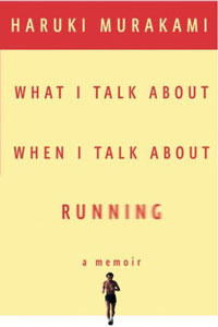 Weekend Reading: What I Talk About When I Talk About Running by Haruki Murakami