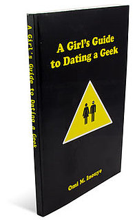 Girls Guide to Dating a Geek: You Need a Manual for That?