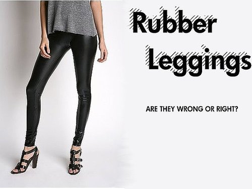 Rubber Leggings: Are They Wrong or Right?