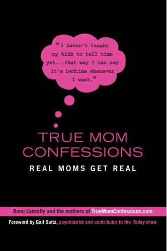 True Mom Confessions: Moms Get Real