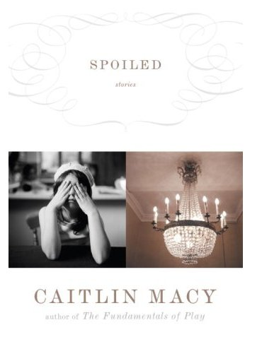 Cailin Macy's Spoiled tells the stories of — you guessed it — poor little rich girls.