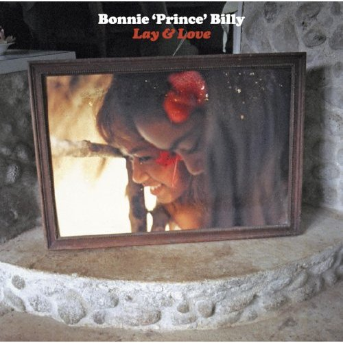 "Song of the Day: Bonnie ""Prince"" Billy, ""Lay and Love"""